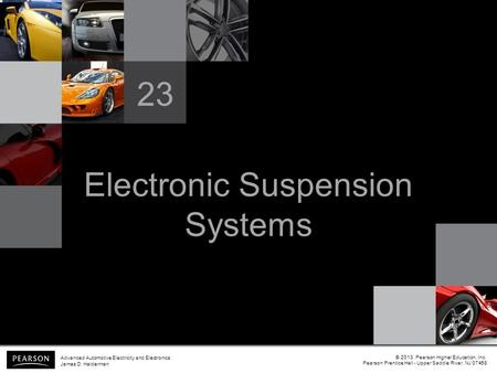 Electronic Suspension Systems 23 © 2013 Pearson Higher Education, Inc. Pearson Prentice Hall - Upper Saddle River, NJ 07458 Advanced Automotive Electricity.