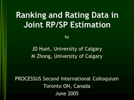 Ranking and Rating Data in Joint RP/SP Estimation by JD Hunt, University of Calgary M Zhong, University of Calgary PROCESSUS Second International Colloquium.