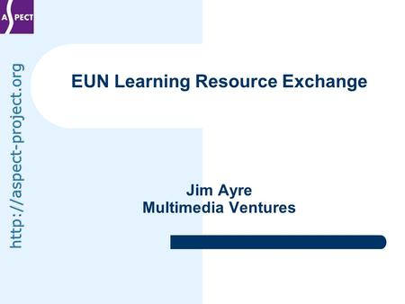 EUN Learning Resource Exchange Jim Ayre Multimedia Ventures.