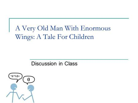 A Very Old Man With Enormous Wings: A Tale For Children Discussion in Class.