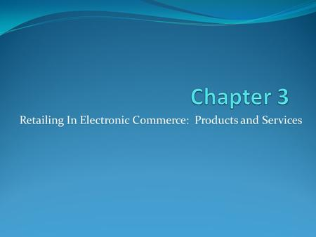 Retailing In Electronic Commerce: Products and Services.