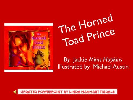 The Horned Toad Prince By Jackie Mims Hopkins Illustrated by Michael Austin.