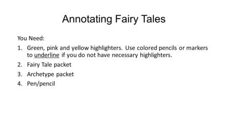 Annotating Fairy Tales You Need: 1.Green, pink and yellow highlighters. Use colored pencils or markers to underline if you do not have necessary highlighters.