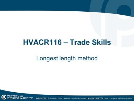 HVACR116 – Trade Skills Longest length method. Gas Line Sizing When sizing Gas piping systems certain factors must be considered. They are: o It shall.
