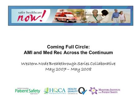 Coming Full Circle: AMI and Med Rec Across the Continuum Western Node Breakthrough Series Collaborative May 2007 – May 2008.