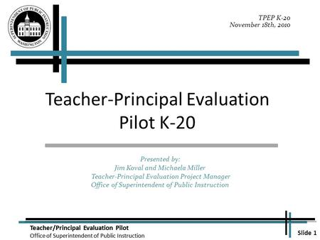 Slide 1 Teacher/Principal Evaluation Pilot Office of Superintendent of Public Instruction Teacher/Principal Evaluation Pilot Office of Superintendent of.