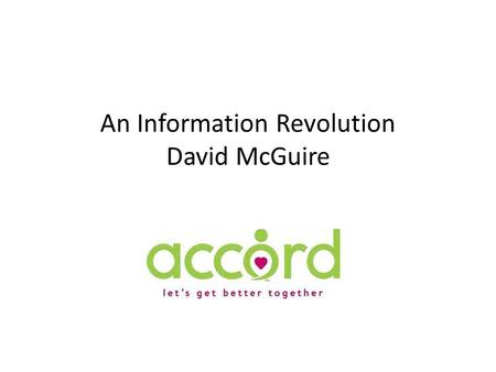 An Information Revolution David McGuire. My personal experiences The proposals would mean Everyone having the right information at the right time Improved.