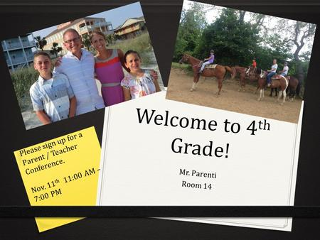 Welcome to 4 th Grade! Mr. Parenti Room 14 Please sign up for a Parent / Teacher Conference. Nov. 11 th 11:00 AM – 7:00 PM.