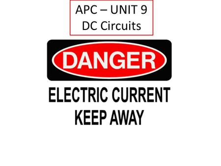 APC – UNIT 9 DC Circuits. Whenever electric charges move, an electric current is said to exist. The current is the rate at which the charge flows through.