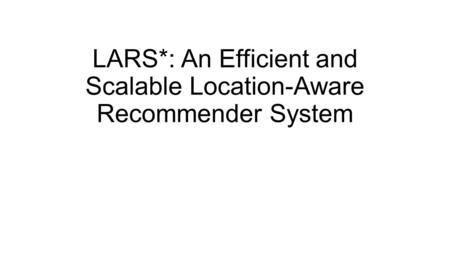 LARS*: An Efficient and Scalable Location-Aware Recommender System.
