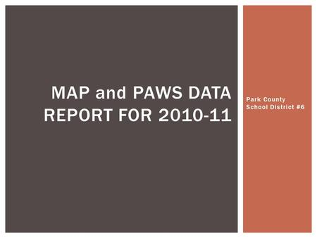 Park County School District #6 MAP and PAWS DATA REPORT FOR 2010-11.