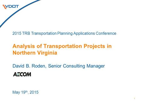 David B. Roden, Senior Consulting Manager Analysis of Transportation Projects in Northern Virginia 1 2015 TRB Transportation Planning Applications Conference.