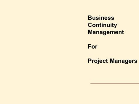 Business Continuity Management For Project Managers.