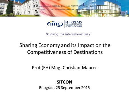 Studying the international way Sharing Economy and its Impact on the Competitiveness of Destinations Prof (FH) Mag. Christian Maurer SITCON Beograd, 25.