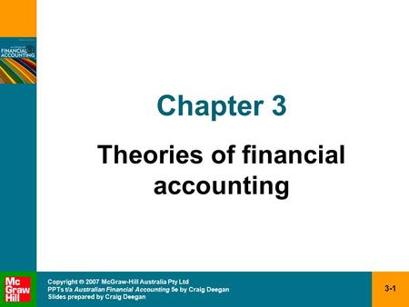 3-1 Copyright  2007 McGraw-Hill Australia Pty Ltd PPTs t/a Australian Financial Accounting 5e by Craig Deegan Slides prepared by Craig Deegan Chapter.