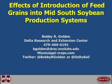 Effects of Introduction of Feed Grains into Mid South Soybean Production Systems Effects of Introduction of Feed Grains into Mid South Soybean Production.