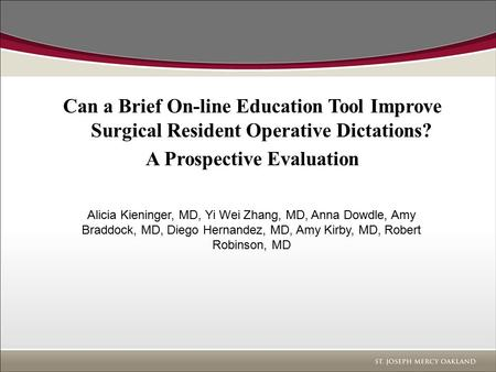 Can a Brief On-line Education Tool Improve Surgical Resident Operative Dictations? A Prospective Evaluation Alicia Kieninger, MD, Yi Wei Zhang, MD, Anna.