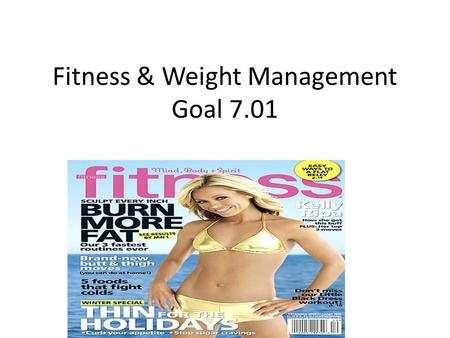 Fitness & Weight Management Goal 7.01. What is Fitness? Fitness is the ability to _____________________________________ _____________________________________.