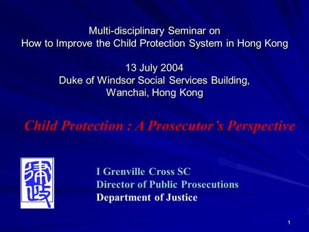 1 Multi-disciplinary Seminar on How to Improve the Child Protection System in Hong Kong 13 July 2004 Duke of Windsor Social Services Building, Wanchai,