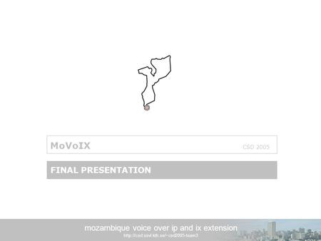 MoVoIX CSD 2005 mozambique voice over ip and ix extension  FINAL PRESENTATION.