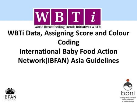 WBTi Data, Assigning Score and Colour Coding International Baby Food Action Network(IBFAN) Asia Guidelines.