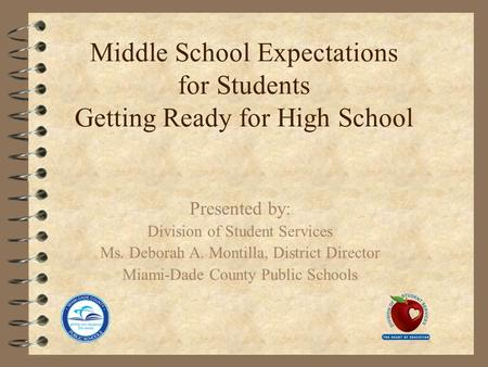 Middle School Expectations for Students Getting Ready for High School Presented by: Division of Student Services Ms. Deborah A. Montilla, District Director.