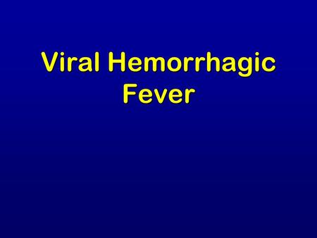 Viral Hemorrhagic Fever. Overview Organism Organism History History Epidemiology Epidemiology Transmission Transmission Disease in Humans Disease in Humans.