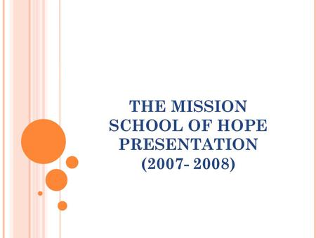 THE MISSION SCHOOL OF HOPE PRESENTATION (2007- 2008)