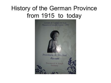 History of the German Province from 1915 to today.