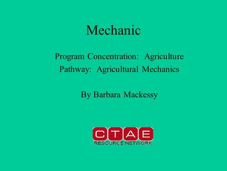 Mechanic Program Concentration: Agriculture Pathway: Agricultural Mechanics By Barbara Mackessy.