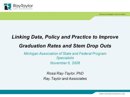 Linking Data, Policy and Practice to Improve Graduation Rates and Stem Drop Outs Michigan Association of State and Federal Program Specialists November.