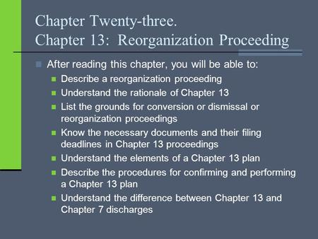 Chapter Twenty-three. Chapter 13: Reorganization Proceeding After reading this chapter, you will be able to: Describe a reorganization proceeding Understand.