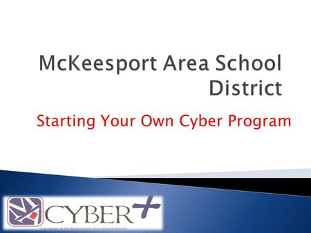 Starting Your Own Cyber Program. Presenters: Dr. Jane Coughenour District Technology Integrator and Cyber School Principal Mr. Michael Matta Director.