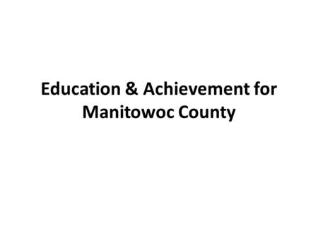 Education & Achievement for Manitowoc County. Manitowoc City Educational Attainment.