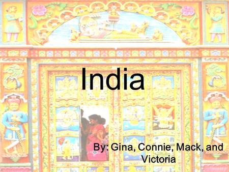 India By: Gina, Connie, Mack, and Victoria. Overview.