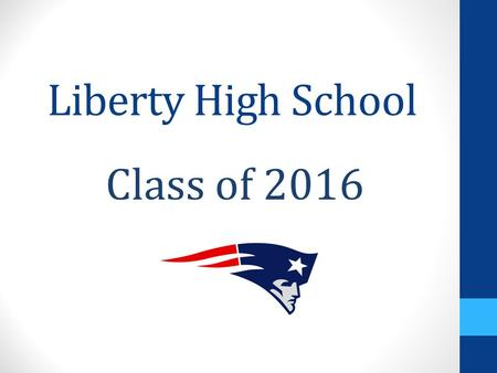 Liberty High School Class of 2016. Review Transcript Check grades from last semester. Talk to teacher if grade is incorrect. Check to see if grades replaced.