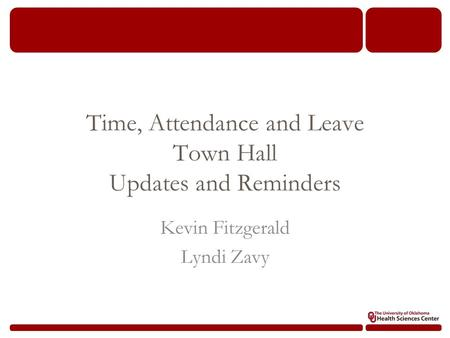 Time, Attendance and Leave Town Hall Updates and Reminders Kevin Fitzgerald Lyndi Zavy.