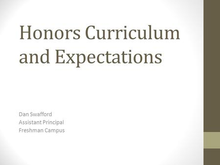Honors Curriculum and Expectations Dan Swafford Assistant Principal Freshman Campus.
