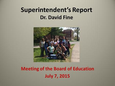 Superintendent's Report Dr. David Fine Meeting of the Board of Education July 7, 2015.
