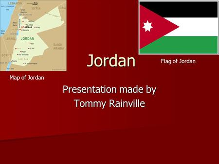 Jordan Presentation made by Tommy Rainville Map of Jordan Flag of Jordan.
