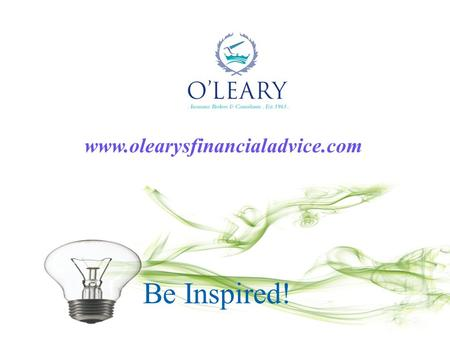 Be Inspired! www.olearysfinancialadvice.com. Page  2 From Panic to Power to Peace of Mind Presented by Padraic Ó Máille.