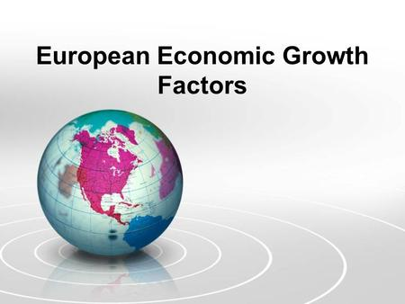 European Economic Growth Factors. Essential Question: What factors influence a country's economic growth?