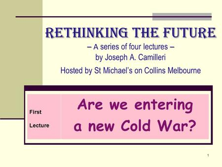 Rethinking the Future – – Rethinking the Future – A series of four lectures – by Joseph A. Camilleri Hosted by St Michael's on Collins Melbourne First.
