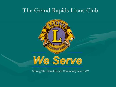 Serving The Grand Rapids Community since 1919 The Grand Rapids Lions Club.