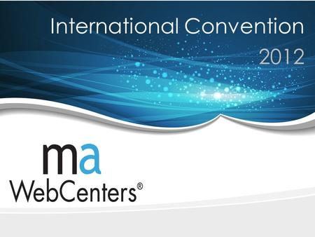 International Convention 2012. maWebCenters: Creating the Economy of the Future Many times before we have shown the Retail Profit Potential of maWebCenters.