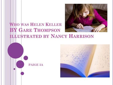 W HO WAS H ELEN K ELLER BY G ARE T HOMPSON ILLUSTRATED BY N ANCY H ARRISON PAIGE 3A.