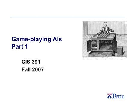 Game-playing AIs Part 1 CIS 391 Fall 2007. CSE 391 - Intro to AI 2 Games: Outline of Unit Part I (this set of slides)  Motivation  Game Trees  Evaluation.