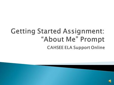 CAHSEE ELA Support Online  For this prompt your first paragraph should include the following: 1) Your Name, Grade, and school you attend 2) Your hobbies.