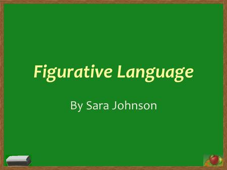 Figurative Language By Sara Johnson. Subject: Language Arts Grade Level: 8 th grade Educational Purpose: To teach students the different types of figurative.