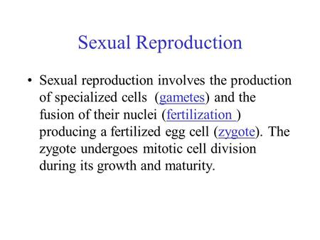 Sexual Reproduction Sexual reproduction involves the production of specialized cells (gametes) and the fusion of their nuclei (fertilization ) producing.
